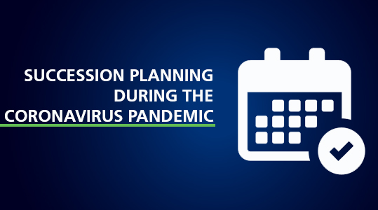 SUCCESSION PLANNING DURING THE CORONAVIRUS PANDEMIC